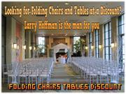 Looking for folding chairs and tables at a discount Larry Hoffman is t