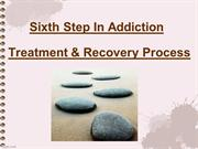 Sixth Step In Drug Addiction Treatment and Recovery Process