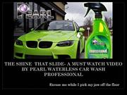 The Shine  That Slide- A MUST WATCH VIDEO BY PEARL WATERLESS CAR WASH