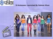 10 Actresses Launched By Salman Khan