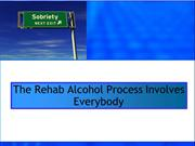 The Rehab Alcohol Process Involves Everybody
