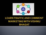 LEARN TRAFFIC AND COMMENT MARKETING WITH VISHNU BHAGAT