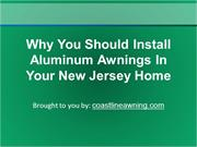 Why You Should Install Aluminum Awnings In Your New Jersey Home