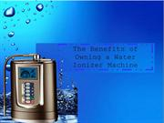 The Benefits of Owning a Water Ionizer Machine