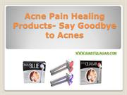 Acne pain healing products- Say Goodbye to acnes