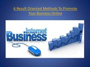6 Result Oriented Methods to Promote Your Business Online