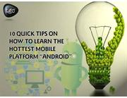 10 quick tips on How to learn the hottest mobile platform