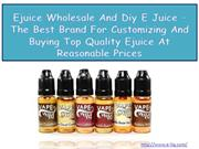 Ejuice Wholesale And Diy E Juice – The Best Brand For Customizing And