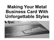 Making Your Metal Business Card With Unforgettable Styles