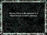 Steven J Sico Is Recognized As A Hard Nosed, Creative Attorney