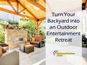 Turn Your Backyard to an Outdoor Entertainment Retreat