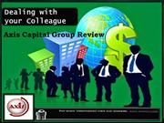 Axis Capital Group Review - Dealing with your Colleague