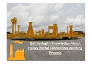 Get The Details About Heavy Metal Fabrication Welding Process