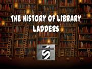 The History of Library Ladders- MODERN STAINLESS LADDERS
