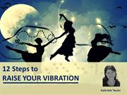 12 Steps to RAISE YOUR VIBRATION