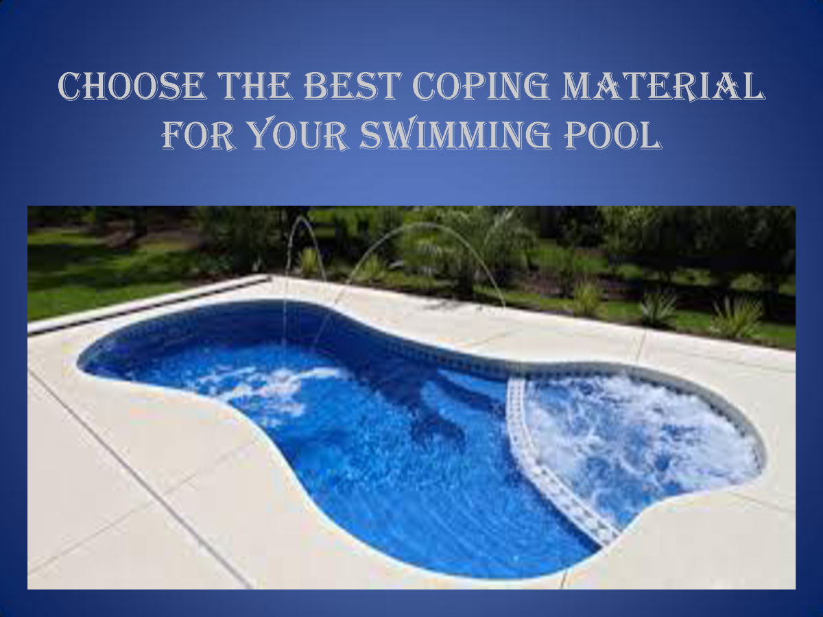 Choose The Best Coping Material For Your Swimming Pool Authorstream