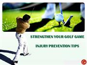 STRENGTHEN YOUR GOLF GAME INJURY PREVENTION TIPS