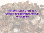 Rs-One Lakh Crore Is A Grossly Exaggerated Amount For A Scam