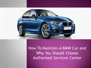 How To Maintain A BMW Car and Why You Should Choose Authorised Service