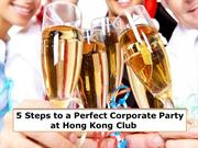 5 Steps to a Perfect Corporate Party at Hong Kong Club