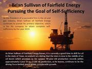 Brian Sullivan of Fairfield Energy_Pursuing the Goal of Self-Sufficien
