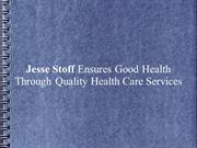 Jesse Stoff Ensures Good Health Through Quality Health Care Services