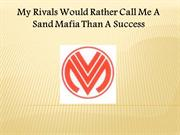My Rivals Would Rather Call Me A Sand Mafia Than A Success