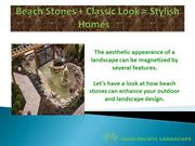 Beach Stones + Classical look= Stylish Home
