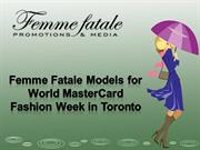 Femme Fatale Models for World MasterCard Fashion Week in Toronto