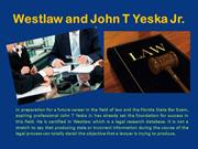 Westlaw and John T Yeska Jr