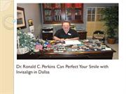 Dr. Ronald C. Perkins Can Perfect Your Smile with Invisalign in Dallas