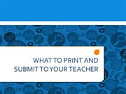 What to Print and Submit to Your Teacher (For Students)