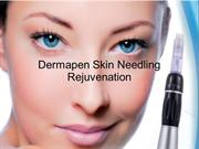 Dermapen Skin Needling Rejuvenation