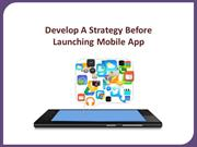 Develop a strategy before launching mobile app