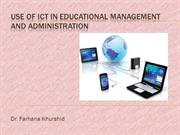 Use of ICT for management and admin by Dr. Farhana Khurshid