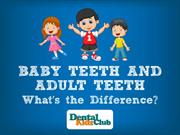 Baby Teeth and Adult Teeth. What's the Difference?