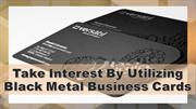Take Interest By Utilizing Black Metal Business Cards