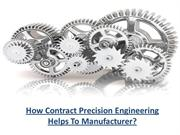 How Contract Precision Engineering Helps To Manufacturer