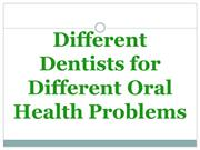 Different Dentists for Different Oral Health Problems
