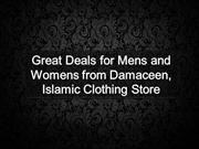 Great Deals for Mens and Womens from Damaceen, Islamic Clothing Store
