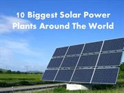 10 Largest Solar Power Plants Around The World