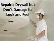 Repair a Drywall but Don't Damage Its Look and Feel