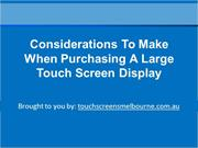 Considerations To Make When Purchasing A Large Touch Screen Display