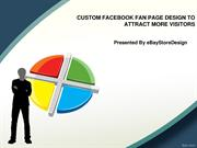 CUSTOM FACEBOOK FAN PAGE DESIGN TO ATTRACT MORE VISITORS
