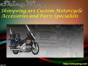 Shinywing are Custom Motorcycle Accessories andParts Specialists