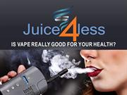 Is Vape Really Good For Your Health