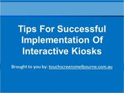 Tips For Successful Implementation Of Interactive Kiosks