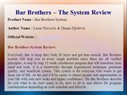 Bar Brothers System Review - Is it Worth or Not?