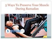 5 Ways To Preserve Your Muscle During Ramadan