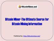 Bitcoin Miner-The Ultimate Source for Bitcoin Mining Information